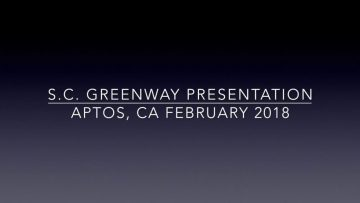 Santa Cruz Greenway Presentation, Aptos, CA – February 22, 2018