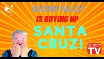 Silicon Valley is buying up Santa Cruz!